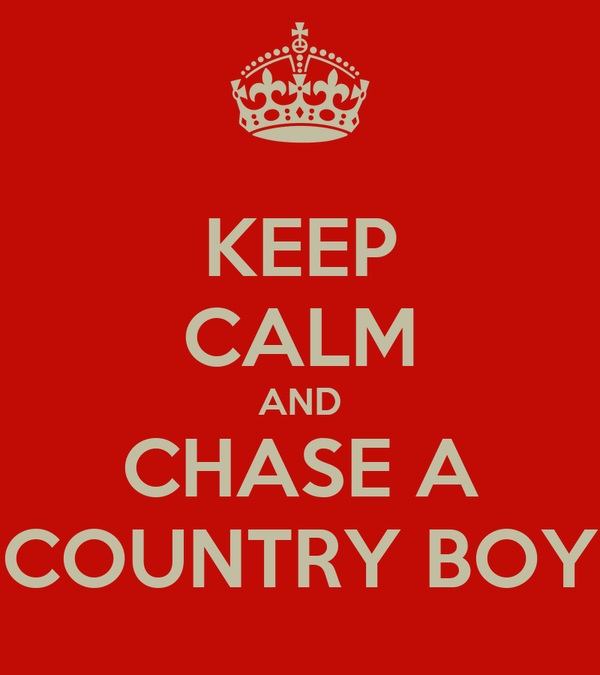 KEEP CALM AND CHASE A COUNTRY BOY