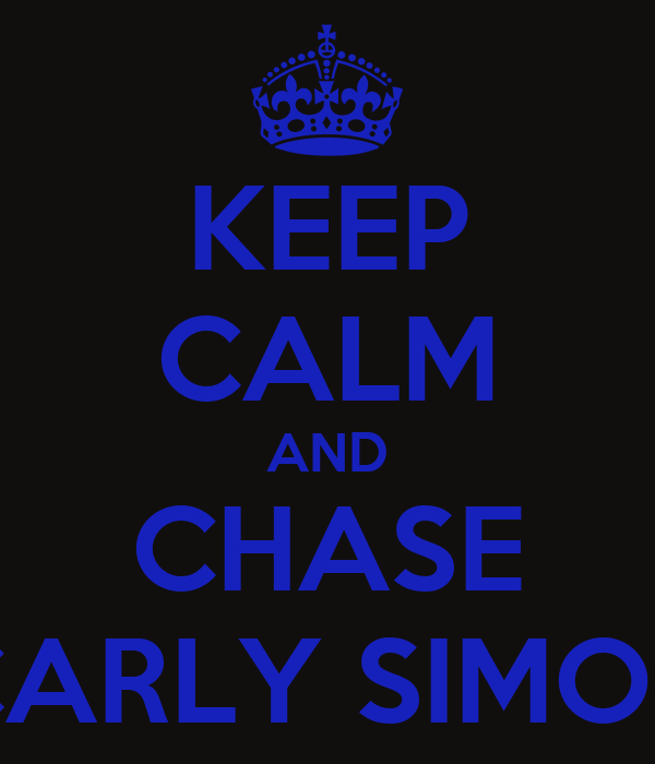 KEEP CALM AND CHASE CARLY SIMON
