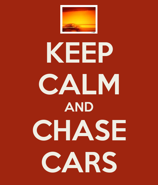 KEEP CALM AND CHASE CARS