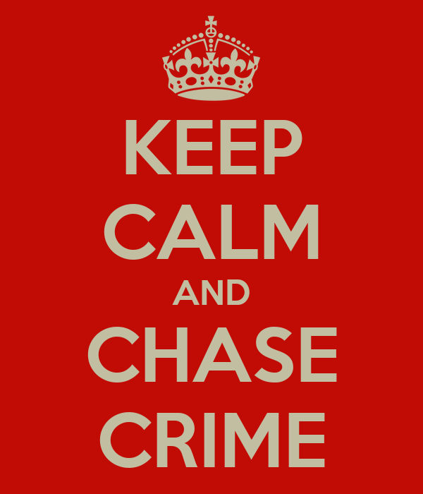 KEEP CALM AND CHASE CRIME