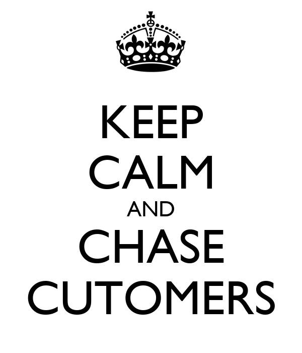 KEEP CALM AND CHASE CUTOMERS