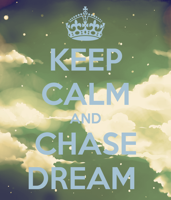 KEEP CALM AND CHASE DREAM