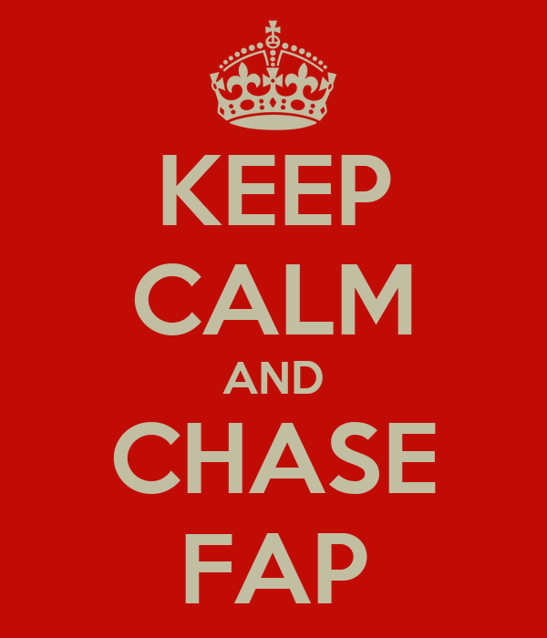 KEEP CALM AND CHASE FAP