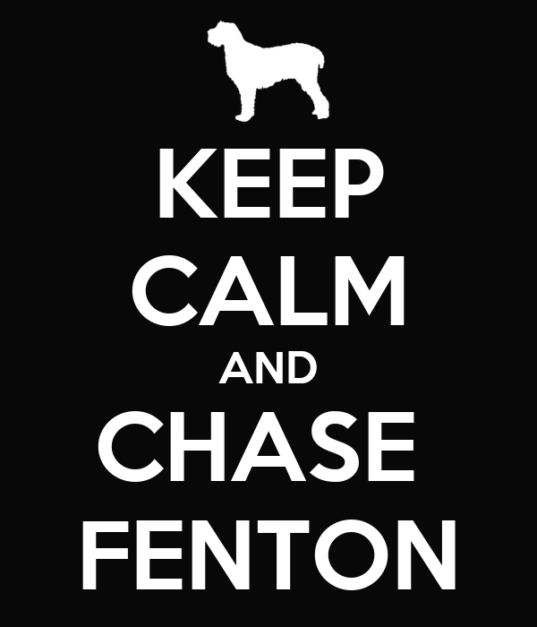KEEP CALM AND CHASE  FENTON