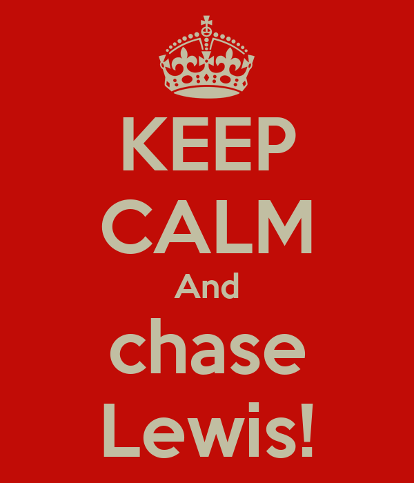 KEEP CALM And chase Lewis!