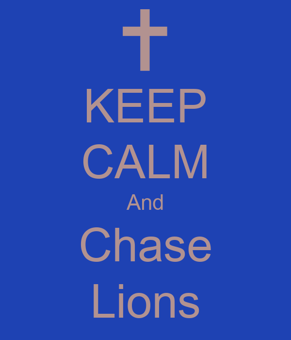 KEEP CALM And Chase Lions