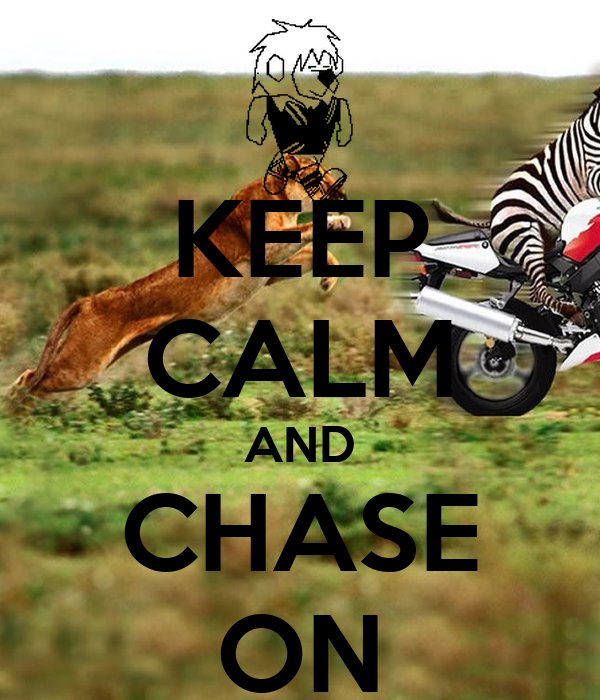 KEEP CALM AND CHASE ON