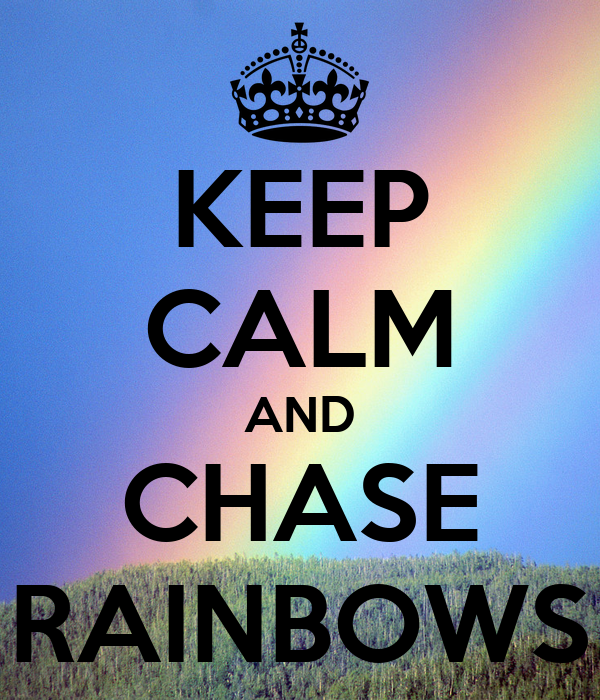 KEEP CALM AND CHASE RAINBOWS