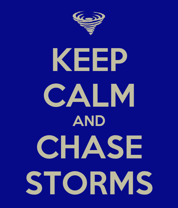 KEEP CALM AND CHASE STORMS