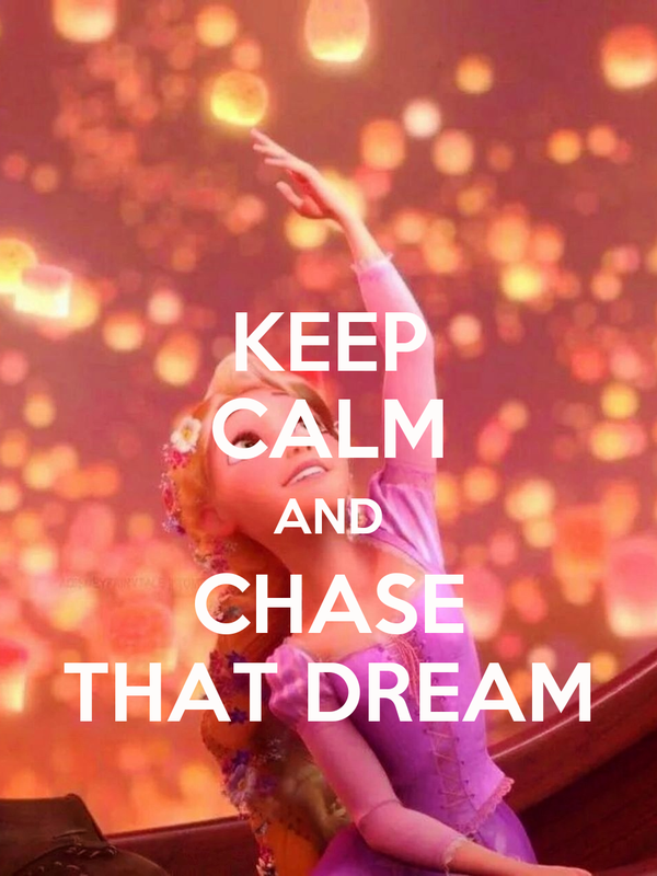 KEEP CALM AND CHASE THAT DREAM