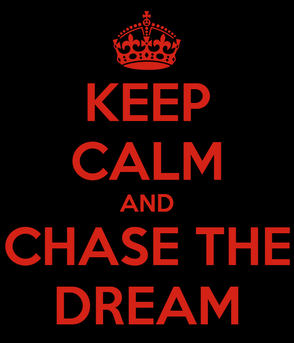 KEEP CALM AND CHASE THE DREAM