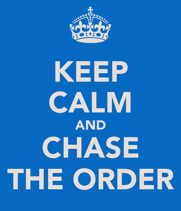KEEP CALM AND CHASE THE ORDER