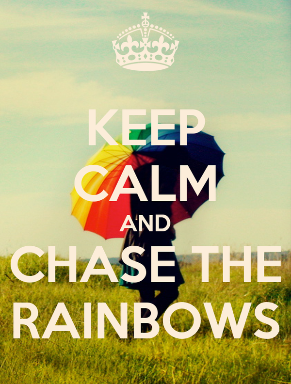 KEEP CALM AND CHASE THE RAINBOWS