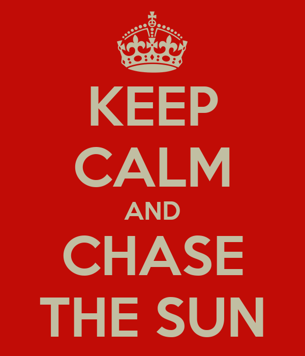 KEEP CALM AND CHASE THE SUN