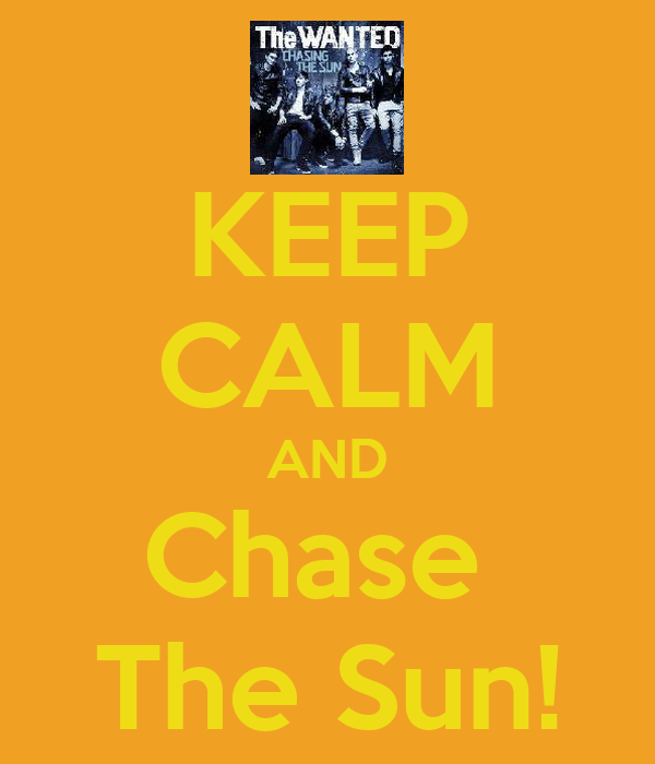 KEEP CALM AND Chase  The Sun!