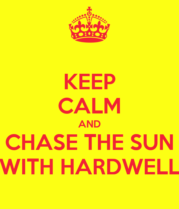 KEEP CALM AND CHASE THE SUN WITH HARDWELL