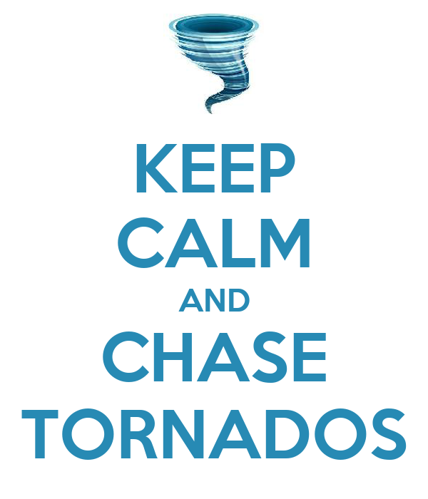 KEEP CALM AND CHASE TORNADOS