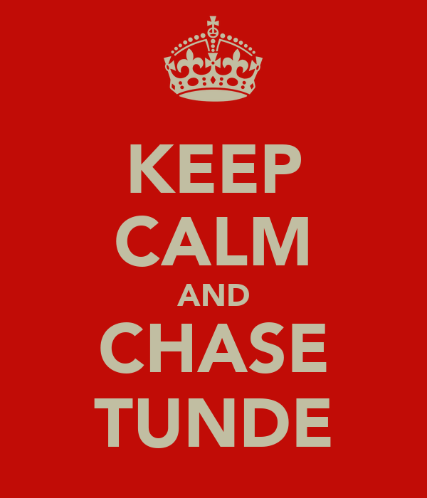 KEEP CALM AND CHASE TUNDE