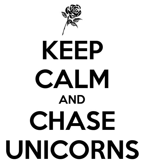 KEEP CALM AND CHASE UNICORNS