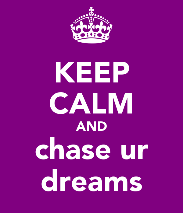 KEEP CALM AND chase ur dreams