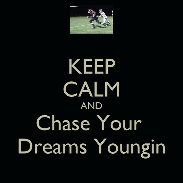 KEEP CALM AND Chase Your  Dreams Youngin