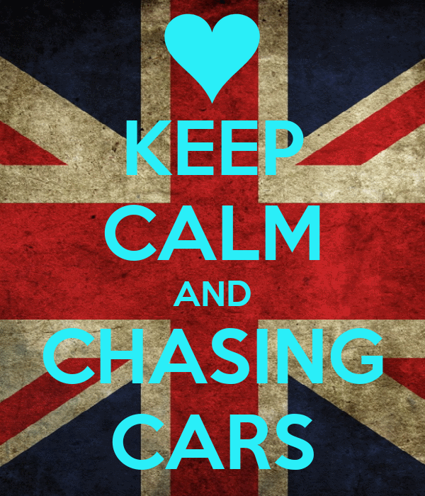 KEEP CALM AND CHASING CARS