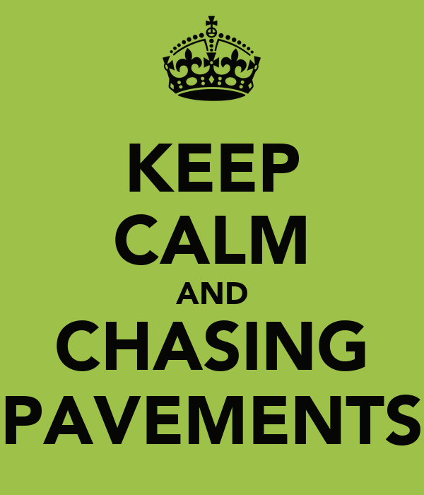 KEEP CALM AND CHASING PAVEMENTS