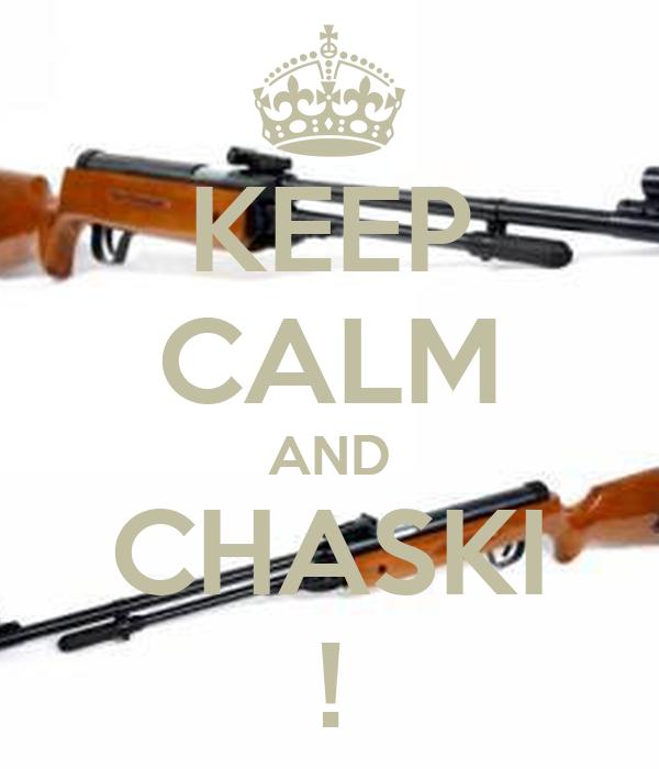 KEEP CALM AND CHASKI !