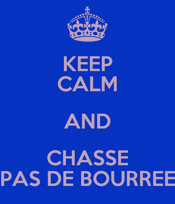 KEEP CALM AND CHASSE PAS DE BOURREE