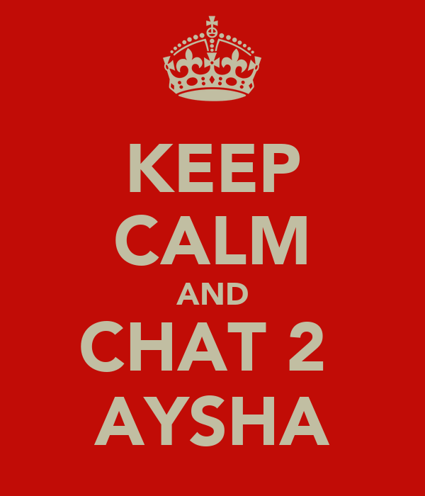 KEEP CALM AND CHAT 2  AYSHA