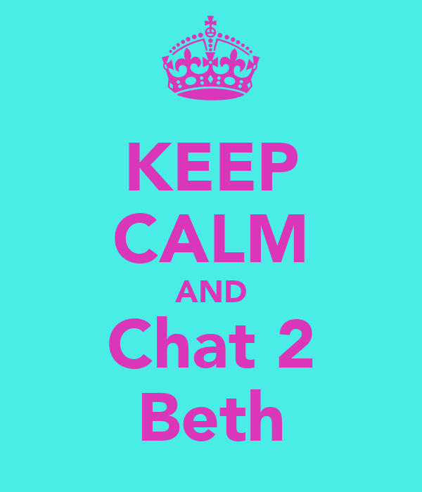 KEEP CALM AND Chat 2 Beth