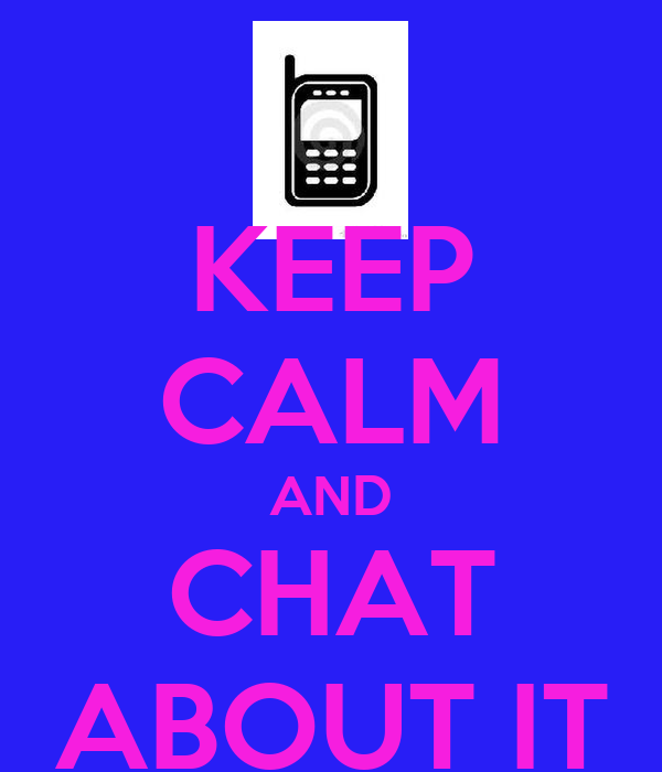 KEEP CALM AND CHAT ABOUT IT