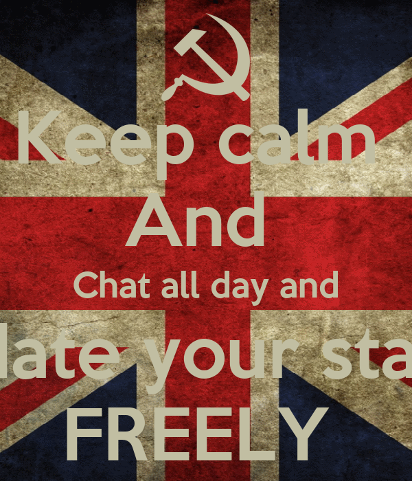 Keep calm  And  Chat all day and Update your status  FREELY