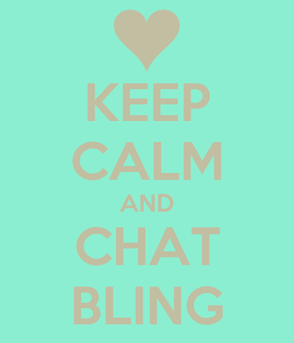 KEEP CALM AND CHAT BLING