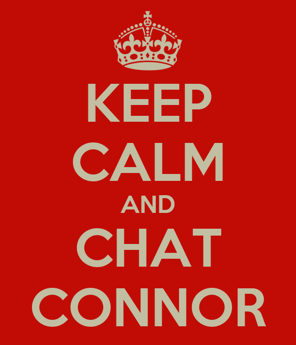 KEEP CALM AND CHAT CONNOR