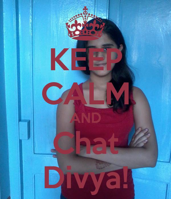 KEEP CALM AND Chat Divya!