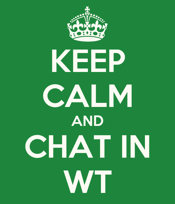 KEEP CALM AND CHAT IN WT