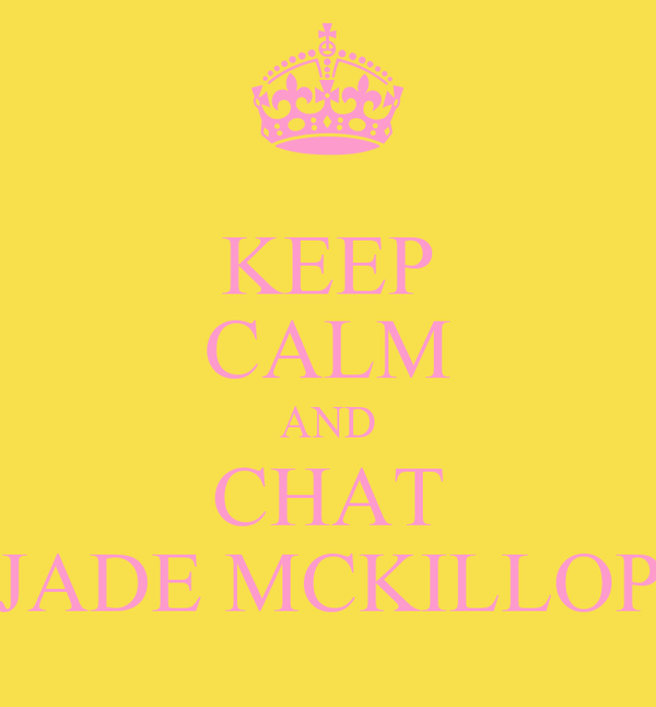 KEEP CALM AND CHAT JADE MCKILLOP