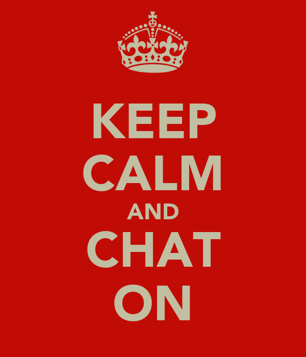KEEP CALM AND CHAT ON