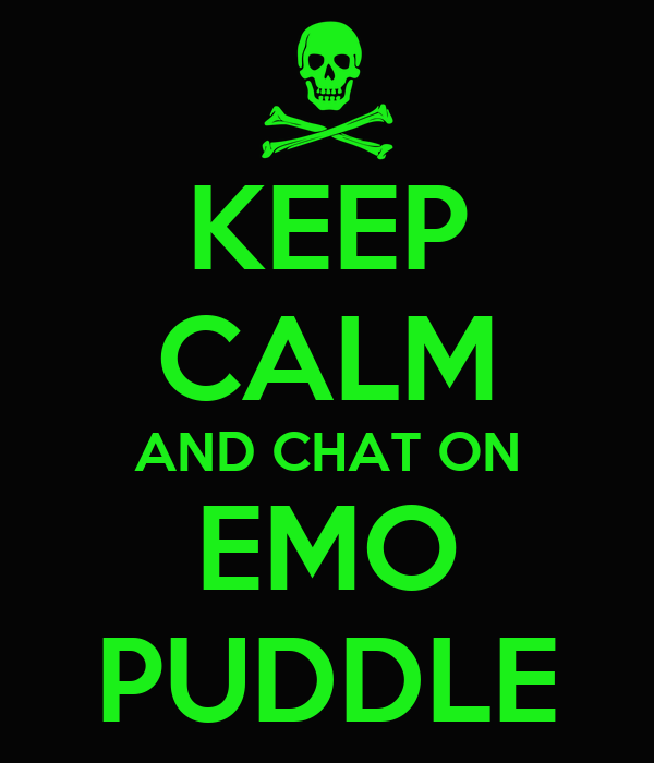 KEEP CALM AND CHAT ON EMO PUDDLE