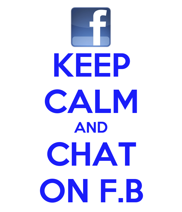 KEEP CALM AND CHAT ON F.B