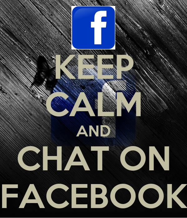 KEEP CALM AND CHAT ON FACEBOOK