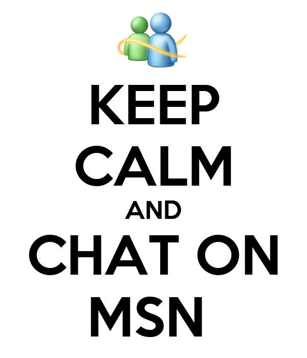 KEEP CALM AND CHAT ON MSN