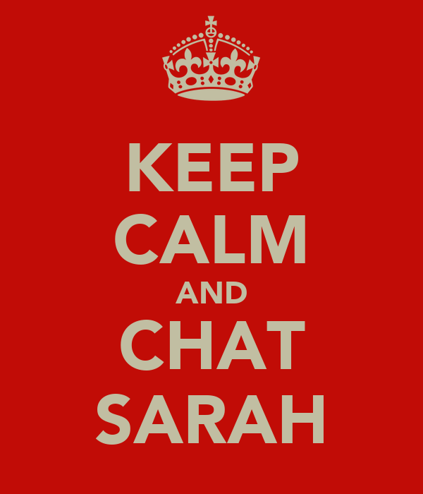 KEEP CALM AND CHAT SARAH