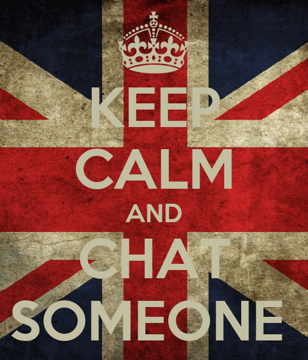 KEEP CALM AND CHAT SOMEONE