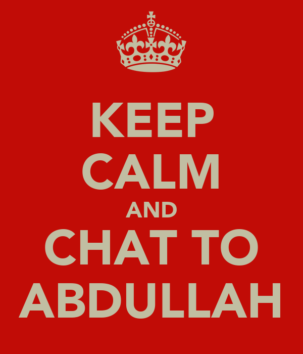 KEEP CALM AND CHAT TO ABDULLAH