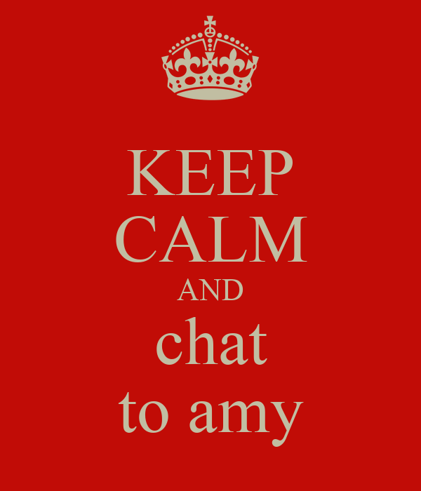 KEEP CALM AND chat to amy