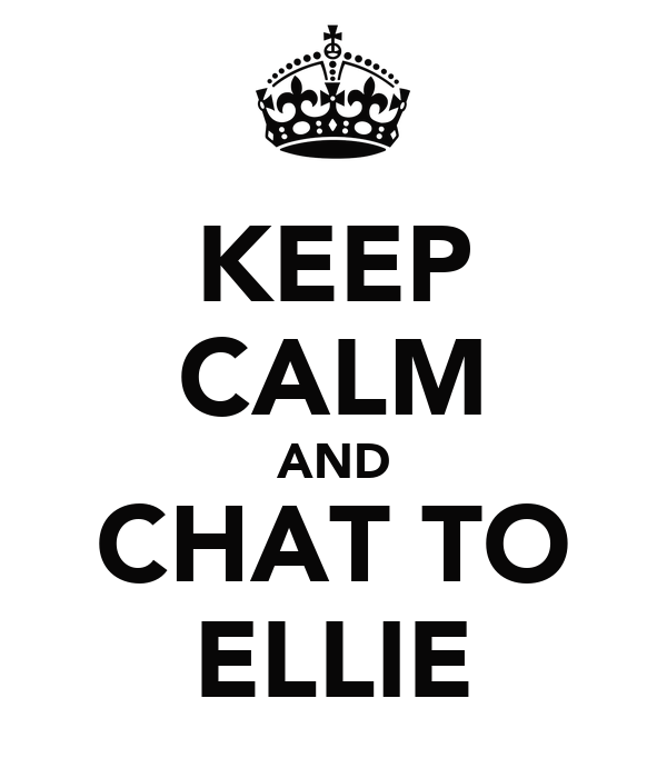 KEEP CALM AND CHAT TO ELLIE
