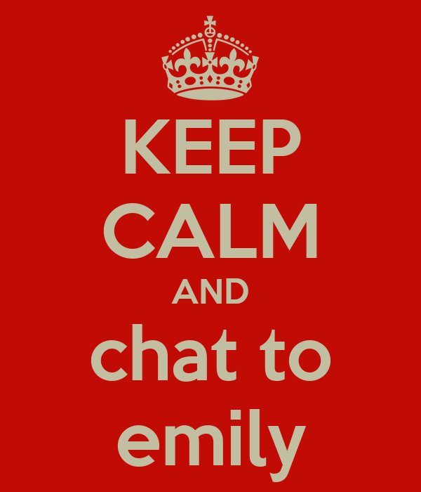 KEEP CALM AND chat to emily