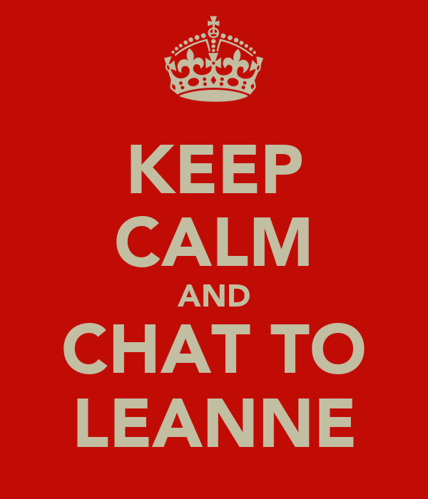 KEEP CALM AND CHAT TO LEANNE